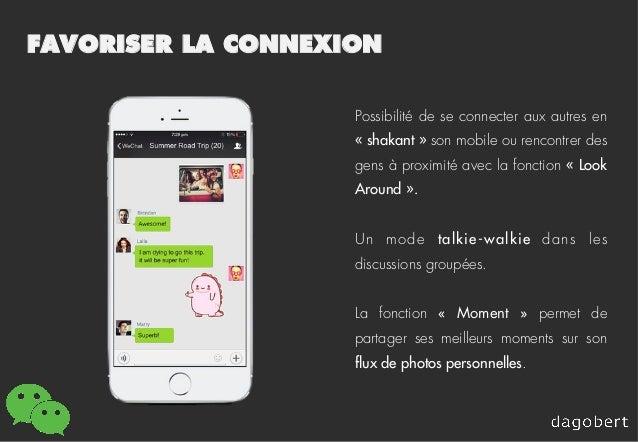 FAVORISER LA CONNEXION Possibilité de se connecter aux autres en «shakant» son mobile ou rencontrer des gens à proximité...