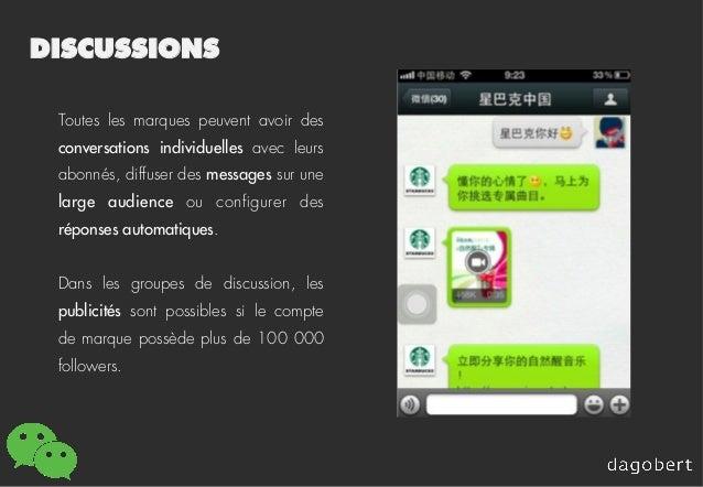 DISCUSSIONS Toutes les marques peuvent avoir des conversations individuelles avec leurs abonnés, diffuser des messages sur...
