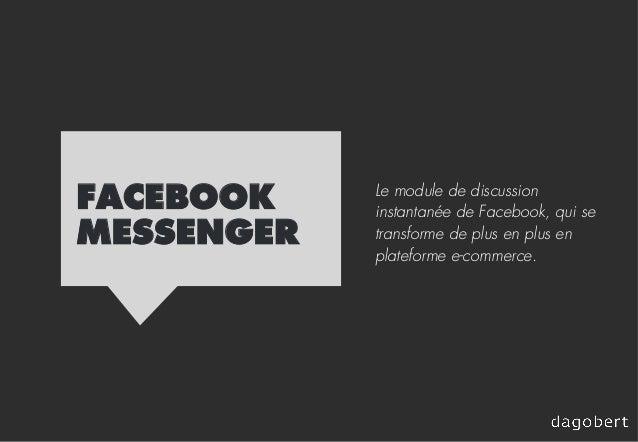 FACEBOOK MESSENGER Le module de discussion instantanée de Facebook, qui se transforme de plus en plus en plateforme e-comm...