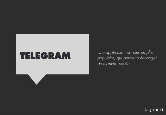 TELEGRAM Une application de plus en plus populaire, qui permet d'échanger de manière privée.