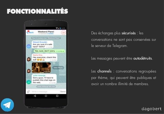 FONCTIONNALITÉS Des échanges plus sécurisés : les conversations ne sont pas conservées sur le serveur de Telegram. Les mes...