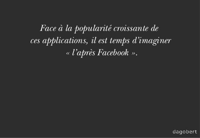 Face à la popularité croissante de ces applications, il est temps d'imaginer «l'après Facebook».
