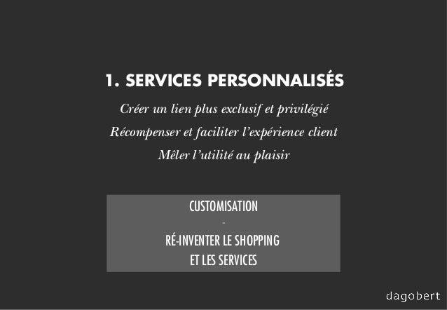 Créer un lien plus exclusif et privilégié Récompenser et faciliter l'expérience client Mêler l'utilité au plaisir 1. SERVI...