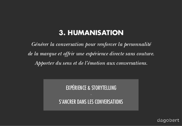 Générer la conversation pour renforcer la personnalité de la marque et offrir une expérience directe sans couture. Apporte...