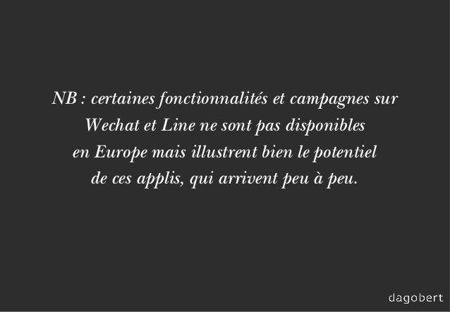 NB : certaines fonctionnalités et campagnes sur Wechat et Line ne sont pas disponibles en Europe mais illustrent bien le p...