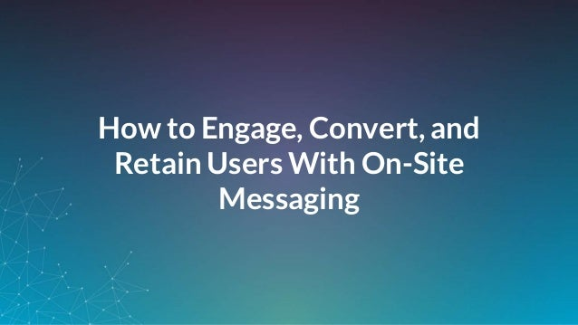 How To Use A Web Messenger To Convert, Engage & Retain Users