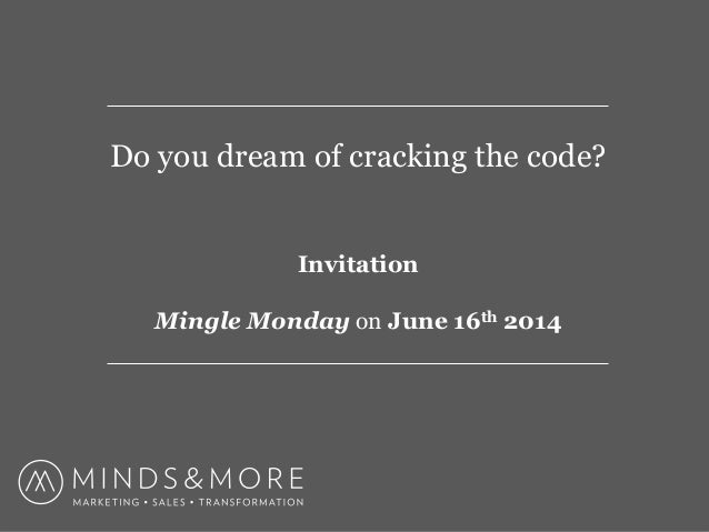Do you dream of cracking the code? Invitation Mingle Monday on June 16th 2014