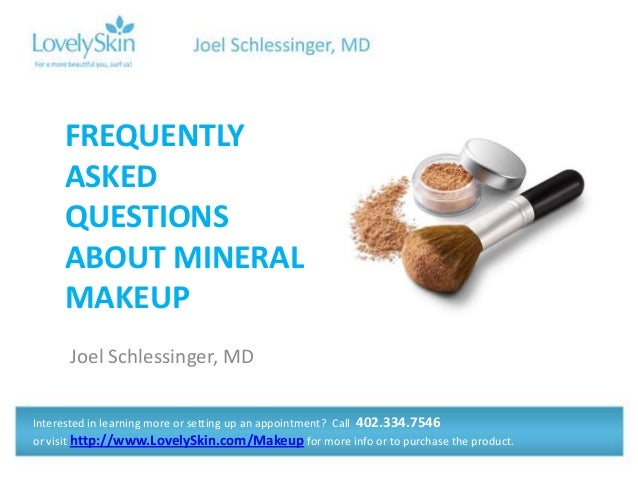 Joel Schlessinger, MD FREQUENTLY ASKED QUESTIONS ABOUT MINERAL MAKEUP Interested in learning more or setting up an appoint...