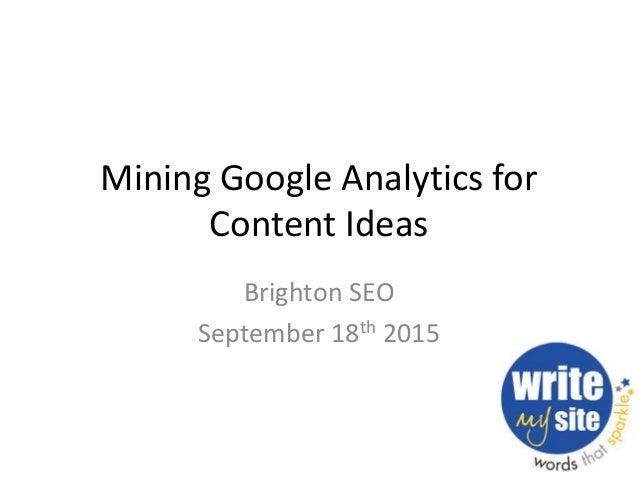Mining Google Analytics for Content Ideas Brighton SEO September 18th 2015