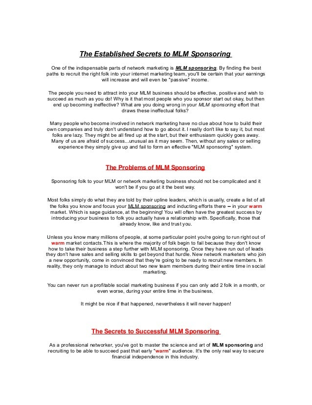 The Established Secrets to MLM Sponsoring  One of the indispensable parts of network marketing is MLM sponsoring. By findi...