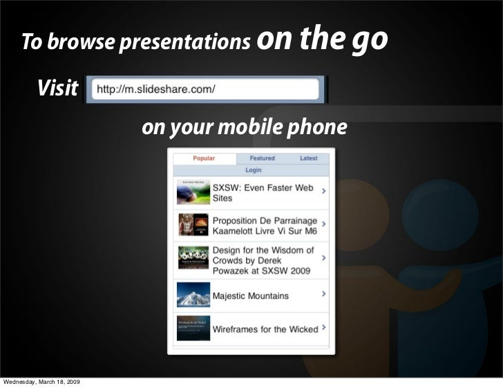To browse presentations on the go           Visit m.slideshare.com                             on your mobile phone     We...