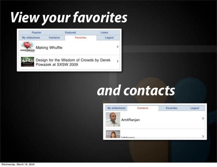 View your favorites                                and contacts    Wednesday, March 18, 2009