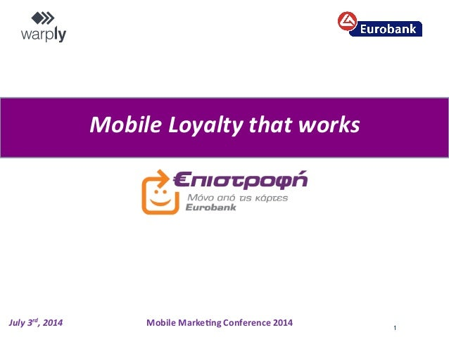 1 Mobile  Loyalty  that  works   July  3rd,  2014   Mobile  Marke+ng  Conference  2014
