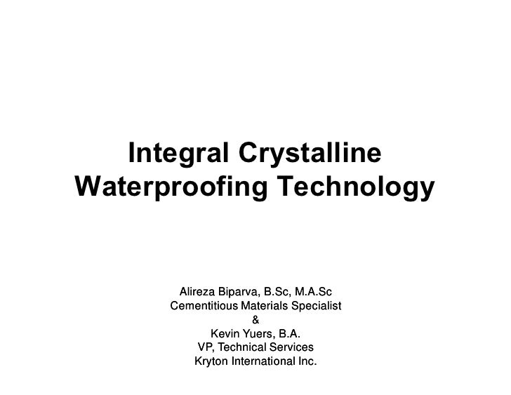 Integral Crystalline Waterproofing Technology          Alireza Biparva, B.Sc, M.A.Sc       Cementitious Materials Speciali...