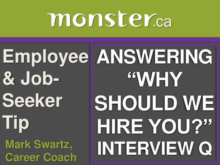 "Employee & Job-Seeker Tip <br />ANSWERING<br />""WHY<br />SHOULD WEHIRE YOU?""<br />INTERVIEW Q<br /> Mark Swartz, <br /> Ca..."