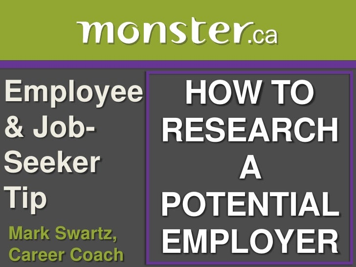 Employee & Job-Seeker Tip <br />HOW TO RESEARCH A <br />POTENTIAL EMPLOYER<br /> Mark Swartz, <br /> Career Coach<br />