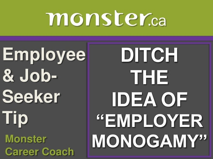 """Employee & Job-Seeker Tip <br />DITCH <br />THE<br />IDEA OF<br />""""EMPLOYER<br />MONOGAMY""""<br />Monster<br /> Career Coach..."""