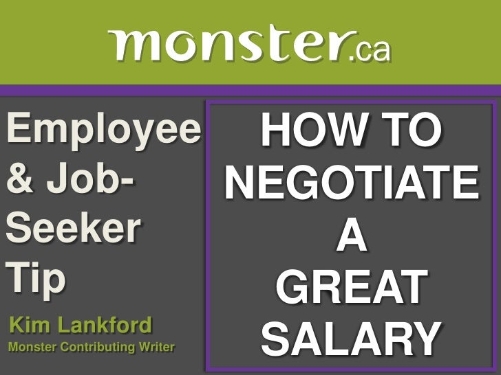 Employee & Job-Seeker Tip <br />HOW TO NEGOTIATE A<br />GREAT SALARY<br />Kim LankfordMonster Contributing Writer<br />