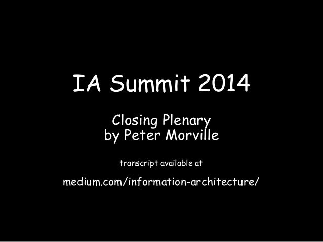 IA Summit 2014 Closing Plenary by Peter Morville transcript available at medium.com/information-architecture/