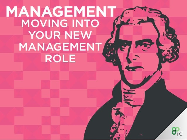 MANAGEMENT MOVING INTO YOUR NEW MANAGEMENT ROLE