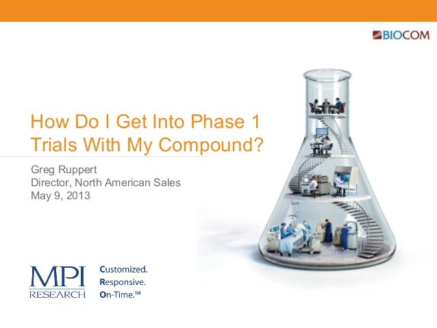 How Do I Get Into Phase 1Trials With My Compound?Greg RuppertDirector, North American SalesMay 9, 2013