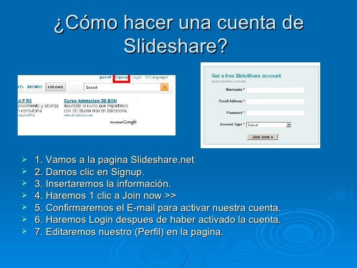 ¿ Cómo hacer una cuenta de Slideshare?  <ul><li>1. Vamos a la pagina Slideshare.net </li></ul><ul><li>2. Damos clic en Sig...
