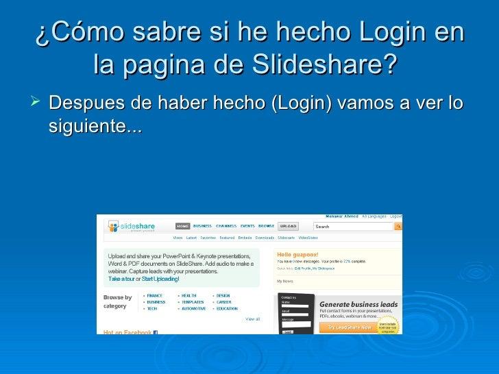 ¿Cómo sabre si he hecho Login en la pagina de Slideshare?  <ul><li>Despues de haber hecho (Login) vamos a ver lo siguiente...