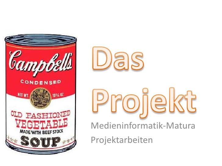 Das Projekt<br />Medieninformatik-Matura<br />Projektarbeiten<br />