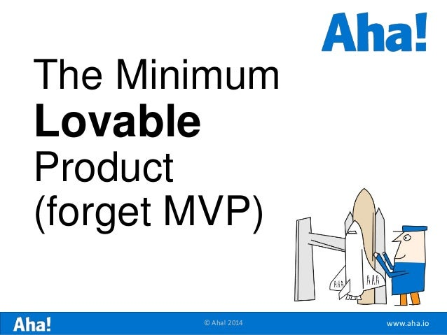 www.aha.io© Aha! 2014 The Minimum Lovable Product (forget MVP)