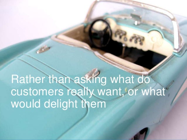 www.aha.io© Aha! 2014 Rather than asking what do customers really want, or what would delight them