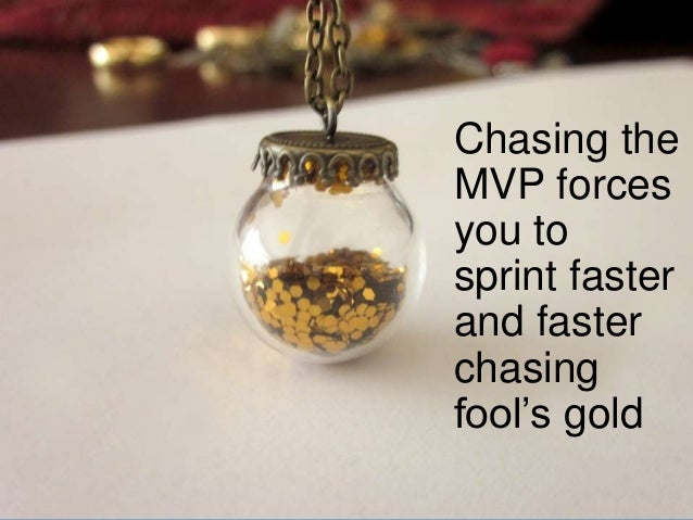 www.aha.io© Aha! 2014 Chasing the MVP forces you to sprint faster and faster chasing fool's gold