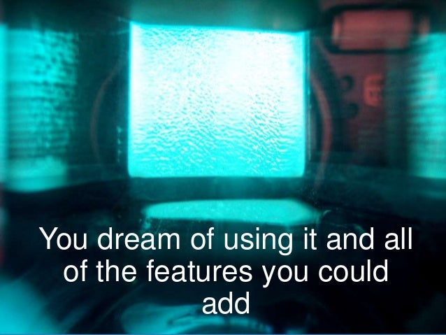 www.aha.io© Aha! 2014 You dream of using it and all of the features you could add