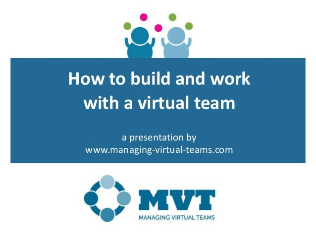 How to build and work with a virtual team a presentation by www.managing-virtual-teams.com