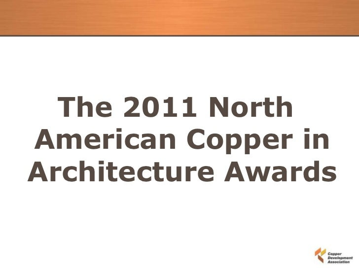 The 2011 NorthAmerican Copper inArchitecture Awards