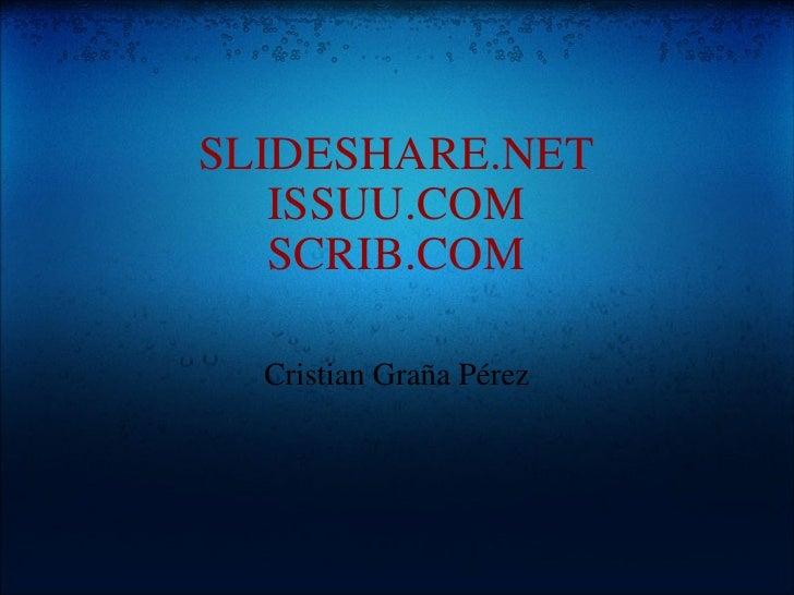 SLIDESHARE.NET ISSUU.COM SCRIB.COM Cristian Graña Pérez