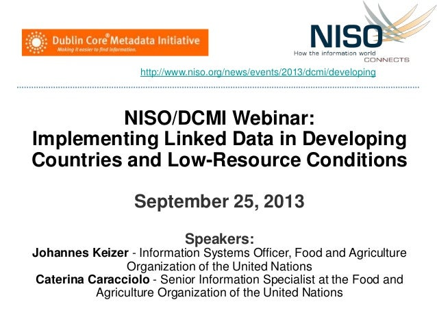 NISO/DCMI Webinar: Implementing Linked Data in Developing Countries and Low-Resource Conditions September 25, 2013 Speaker...