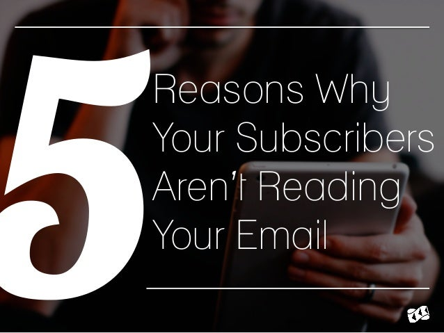 Reasons Why Your Subscribers Aren't Reading Your Email 5