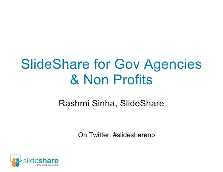 SlideShare for Gov Agencies & Non Profits Rashmi Sinha, SlideShare On Twitter: #slidesharenp
