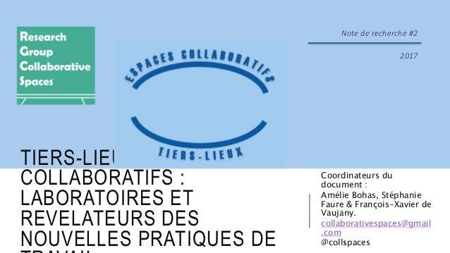 TIERS-LIEUX & ESPACES COLLABORATIFS : LABORATOIRES ET REVELATEURS DES NOUVELLES PRATIQUES DE Coordinateurs du document : A...