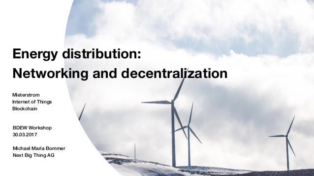 Next Big Thing AG 1 Energy distribution: Networking and decentralization Mieterstrom Internet of Things Blockchain BDEW Wo...