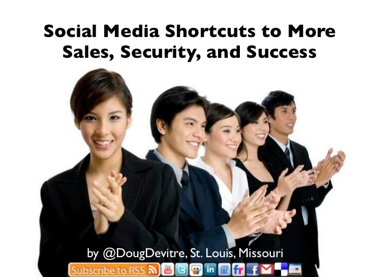 Social Media Shortcuts to More   Sales, Security, and Success         by @DougDevitre, St. Louis, Missouri