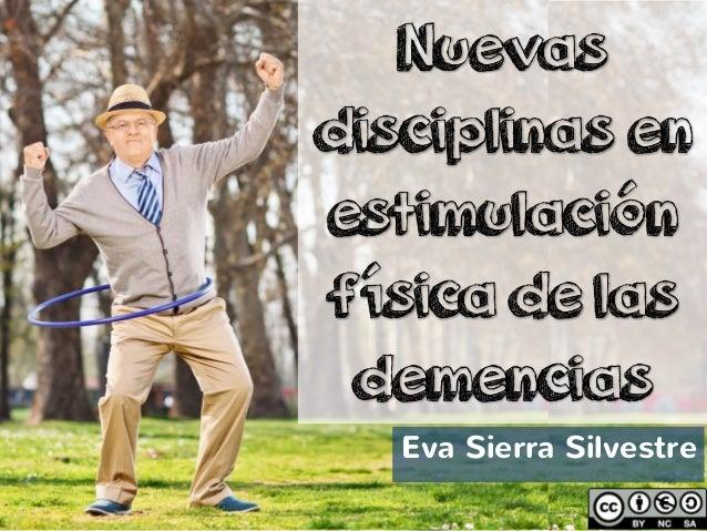 Eva Sierra Silvestre Nuevas disciplinas en estimulación física de las demencias