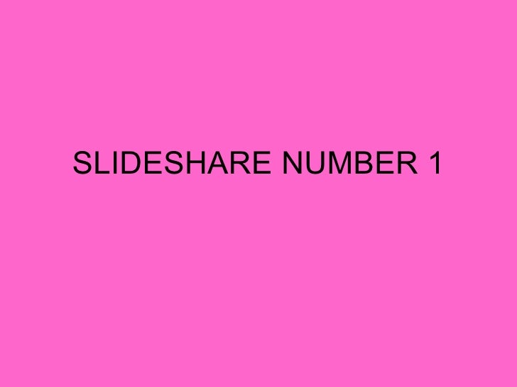SLIDESHARE NUMBER 1