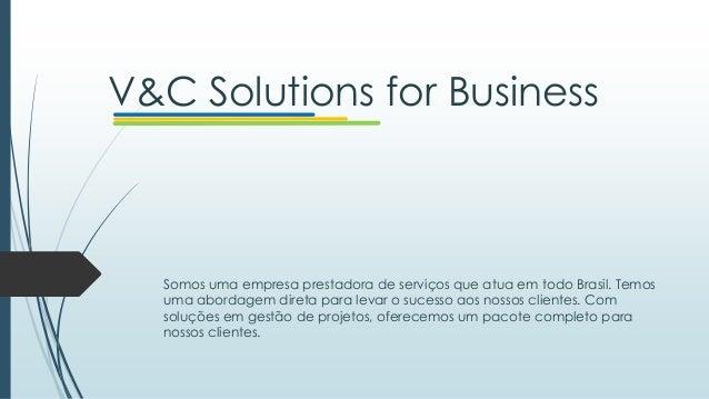 V&C Solutions for Business Somos uma empresa prestadora de serviços que atua em todo Brasil. Temos uma abordagem direta pa...