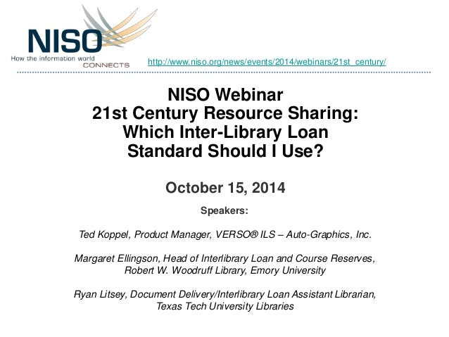 http://www.niso.org/news/events/2014/webinars/21st_century/  NISO Webinar  21st Century Resource Sharing:  Which Inter-Lib...