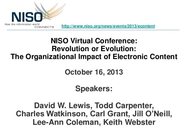 http://www.niso.org/news/events/2013/econtent  NISO Virtual Conference: Revolution or Evolution: The Organizational Impact...