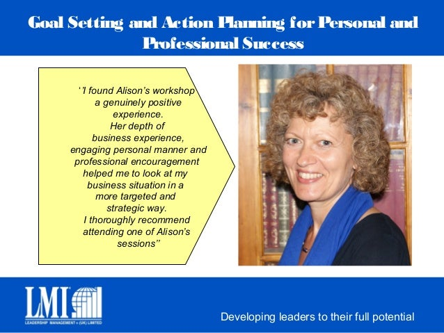 Goal Setting and Action Planning for Personal and              Professional Success       ''I found Alison's workshop     ...