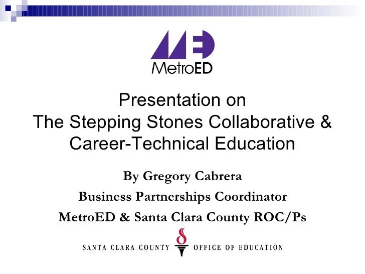 Presentation on The Stepping Stones Collaborative & Career-Technical Education By Gregory Cabrera Business Partnerships Co...