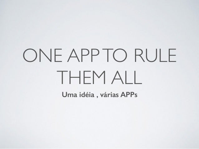 one app to rule them all