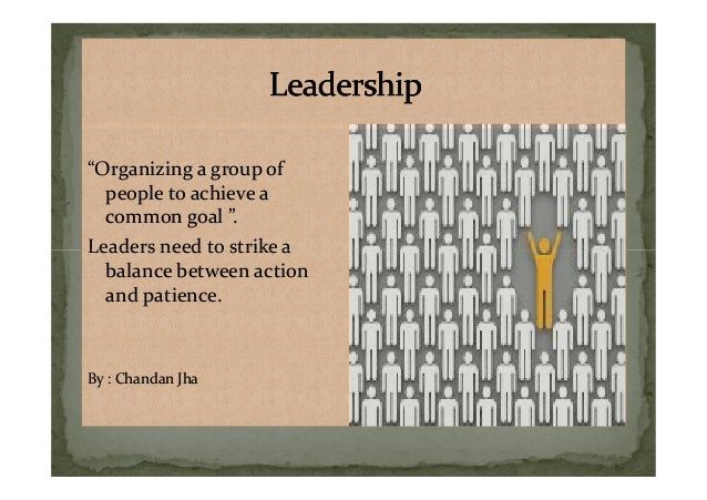 """""""Organizing a group of people to achieve a common goal """". Leaders need to strike a """"Organizing a group of people to achiev..."""